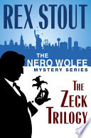 The Nero Wolfe Mystery Series: The Zeck Trilogy