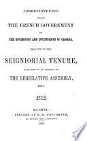 Correspondence between the French Government and the governors and intendants of Canada, relative to the seigniorial tenure, required by an address of the Legislative Assembly, 1851