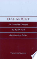 Realignment  : The Theory that Changed the Way We Think about American Politics