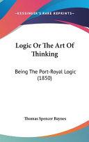 Logic Or the Art of Thinking