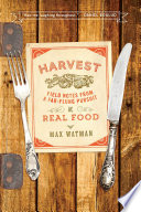 Harvest Field Notes From A Far Flung Pursuit Of Real Food Book PDF