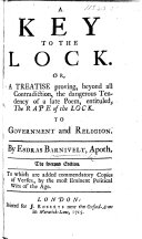 A Key to the Lock. Or, a treatise proving, beyond all contradiction, the dangerous tendency of a late poem by Alexander Pope , entituled, the Rape of the Lock, to Government and Religion. By E. Barnivelt, Apoth