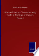 Historical Notices of Events occuring chiefly in The Reign of Charles I