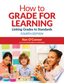 """How to Grade for Learning: Linking Grades to Standards"" by Ken O'Connor"