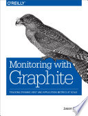 Monitoring with Graphite  : Tracking Dynamic Host and Application Metrics at Scale