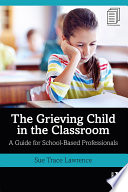The Grieving Child in the Classroom