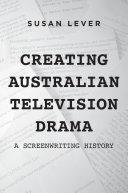 Creating Australian Television Drama