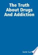 The Truth About Drugs And Addiction