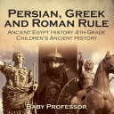 Persian  Greek and Roman Rule   Ancient Egypt History 4th Grade   Children s Ancient History