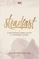 Steadfast  A Devotional Bible Study on the Book of James