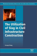 The Utilization of Slag in Civil Infrastructure Construction