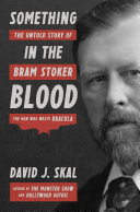 Something in the Blood: The Untold Story of Bram Stoker, the Man Who Wrote Dracula Pdf/ePub eBook