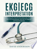 Ekg/ECG Interpretation: Everything You Need to Know about the 12-Lead Ecg/EKG Interpretation and How to Diagnose and Treat Arrhythmias