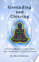 Grounding Clearing An Earth Lodge Pocket Guide To Being Safe Present And Comfortable On Earth Book