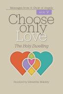 Choose Only Love: The Holy Dwelling Pdf/ePub eBook