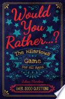Would You Rather     The Hilarious Game for All Ages Book