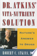 """Dr. Atkins' Vita-nutrient Solution: Nature's Answers to Drugs"" by Robert C. Atkins, M.D., Robert C. Atkins"