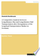 A Competitive Analysis between Long distance Bus and Long distance Rail Transportation after Deregulation of the Long haul Transportation Market in Germany