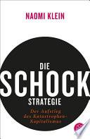 Die Schock-Strategie  : Der Aufstieg des Katastrophen-Kapitalismus