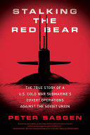 Stalking the Red Bear: The True Story of a U.S. Cold War Submarine's ...