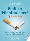 Endlich Nichtraucher!  : Quick & Easy - Der einfache Weg, mit dem Rauchen Schluss zu machen