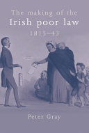 The Making of the Irish Poor Law  1815 43 Book PDF
