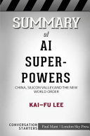 Summary of AI Superpowers: China, Silicon Valley, and the New World Order: Conversation Starters