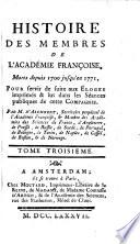 Histoire des membres de l'Academie francoise, morts depuis 1700 jusq'en 1771, pour servir de suite aux Eloges imprimes & lus dans les Seances publiques de cette compagnie. Par m. D'Alembert. Tome premier -sixieme