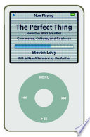 """""""The Perfect Thing: How the iPod Shuffles Commerce, Culture, and Coolness"""" by Steven Levy"""