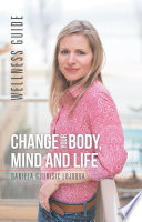 Change Your Body Mind And Life