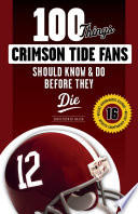 100 Things Crimson Tide Fans Should Know   Do Before They Die