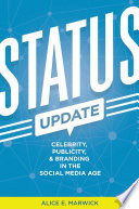 Status Update  : Celebrity, Publicity, and Branding in the Social Media Age