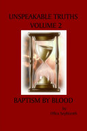 Unspeakable Truths  Volume 2  Baptism by Blood