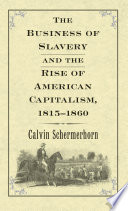 The Business of Slavery and the Rise of American Capitalism  1815   1860