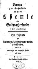 Beytrag [sic] zur Geschichte der höhern Chemie oder Goldmacherkunde in ihrem ganzen Umfange