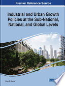 Industrial and Urban Growth Policies at the Sub National  National  and Global Levels Book
