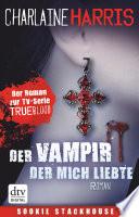 Der Vampir, der mich liebte  : Roman