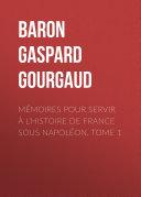 Pdf Mémoires pour servir à l'Histoire de France sous Napoléon, Tome 1 Telecharger