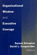 Pdf Organizational Wisdom and Executive Courage