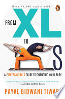 """From XL to XS: A fitness guru's guide to changing your body"" by Payal Gidwani Tiwari"