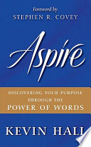 Aspire  : Discovering Your Purpose Through the Power of Words
