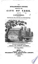 The Stranger s Guide Through the City of York  and Its Cathedral  Illustrated     The Second Edition
