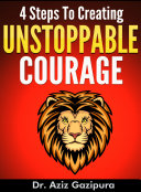 4 Steps To Creating Unstoppable Courage