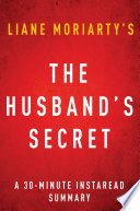 The Husband S Secret By Liane Moriarty A 30 Minute Summary Book