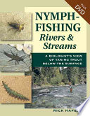 Nymph Fishing Rivers and Streams  : A Biologist's View of Taking Trout Below the Surface