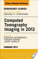 Computed Tomography Imaging in 2012  an Issue of Cardiology Clinics Book
