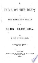 A Home on the Deep  Or  The Mariner s Trials on the Dark Blue Sea
