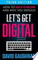 Let S Get Digital How To Self Publish And Why You Should Third Edition