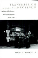 Transmission Impossible: American Journalism as Cultural Diplomacy in Postwar Germany, 1945-1955