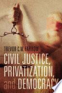 Civil Justice Privatization And Democracy